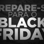 Prepare-se para Black Friday!